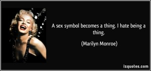 This idea Marilyn was talking about, the difference between being sexy and being objectified - t's really deep.